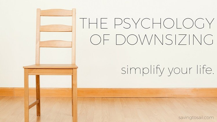 The Psychology Of Downsizing Minimize Your Stuff