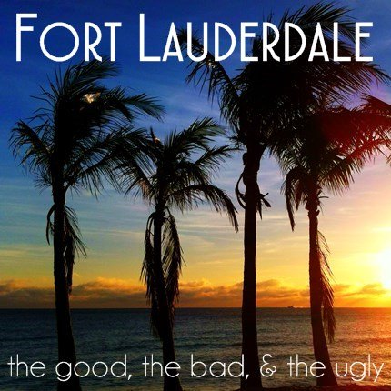 Fort Lauderdale: the Good, the Bad, and the Ugly