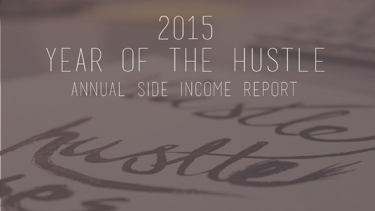 2015: The Year of the Hustle + My Year End Side Income Report