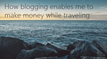 How blogging enables me to make money while traveling on a sailboat