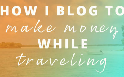 How I blog to make money while traveling
