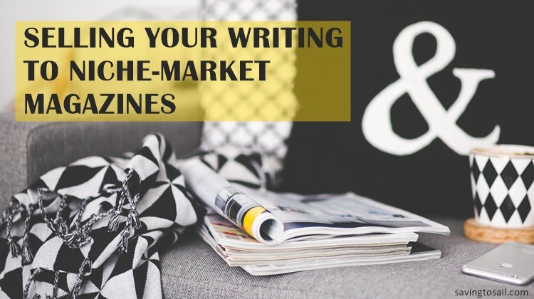 Selling your writing to niche-market magazines