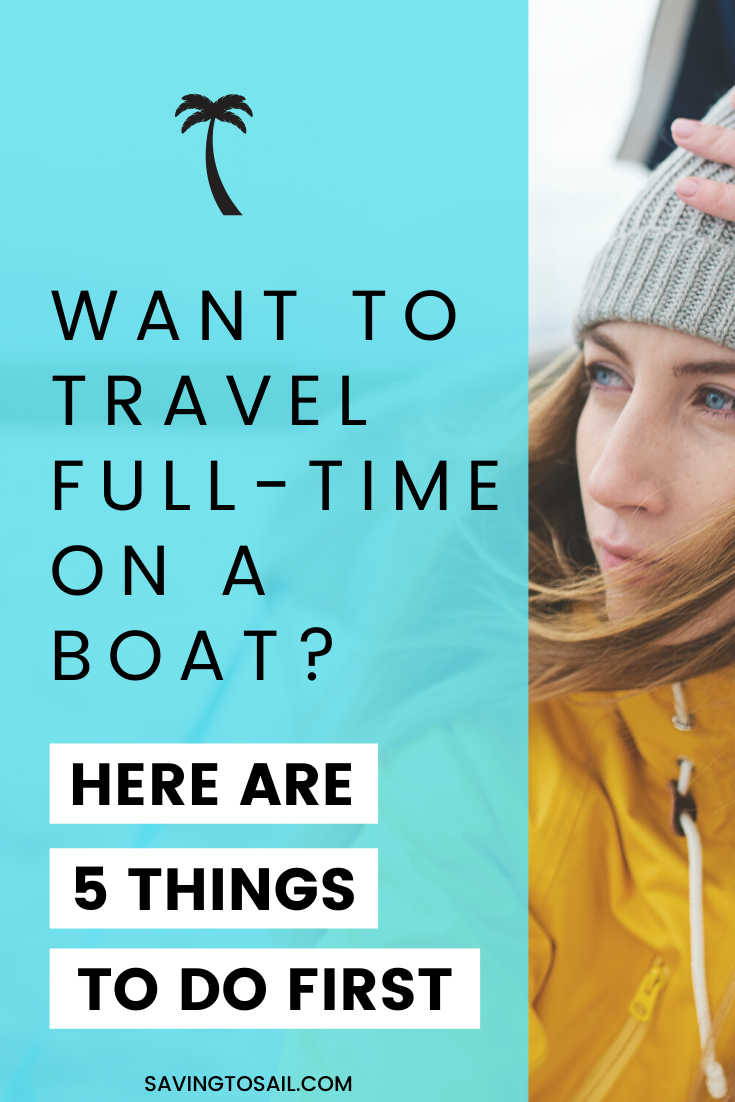 Want to travel full-time on a boat? Here are 5 things to do first. Girl on sailboat with jacket.